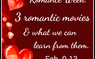 Romance Week – 3 Romantic Movies & What We Can Learn From Them