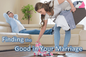 Finding the Good in Your Marriage