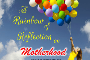 A Rainbow of Reflection on Motherhood