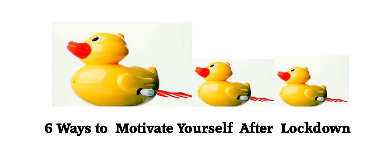 6 Ways to Motivate Yourself after Lockdown