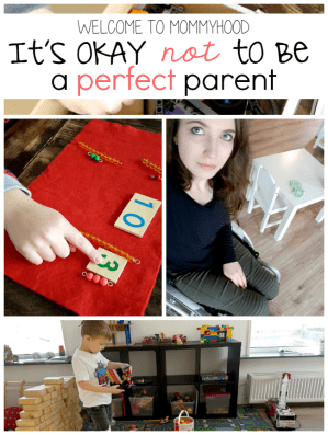 It's okay not to be a perfect montessori parent