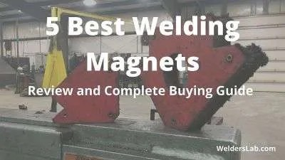 5 Best Welding Magnets: Review and Complete Buying Guide