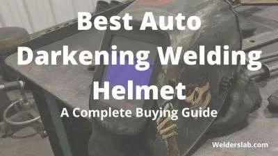 Best Auto Darkening Welding Helmet: A Complete Buying Guide