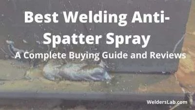 3 Best Welding Anti-Spatter Spray – A Complete Buying Guide