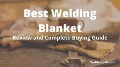Best Welding Blanket: Review and Complete Buying Guide
