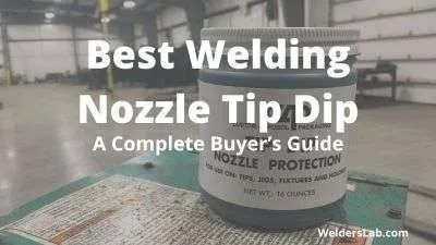 Best Welding Nozzle Tip Dip – A Complete Buyer's Guide