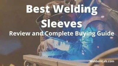 Best Welding Sleeves: Review and Complete Buying Guide