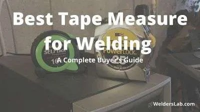 Best Tape Measure for Welding – A Complete Buyer's Guide