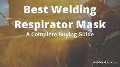 Best Welding Respirator Mask – A Complete Buying Guide
