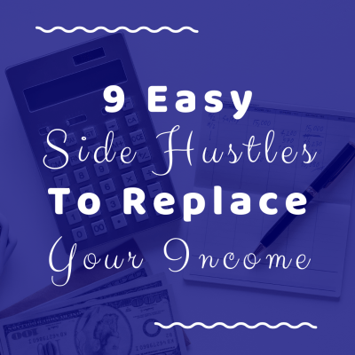 9 Easy Side Hustles To Replace Your Income