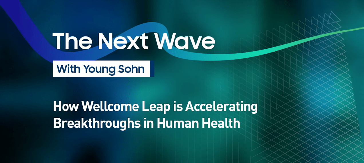 The Next Wave with Young Sohn. How Wellcome Leap is Accelerating Breakthroughs in Human Health