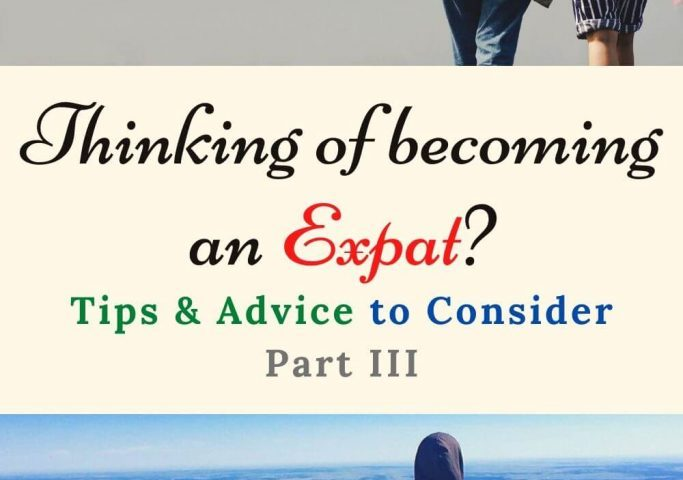 Thinking of Becoming an Expat? Here are Some Tips & Advice to Consider - Part III - Wellington World Travels