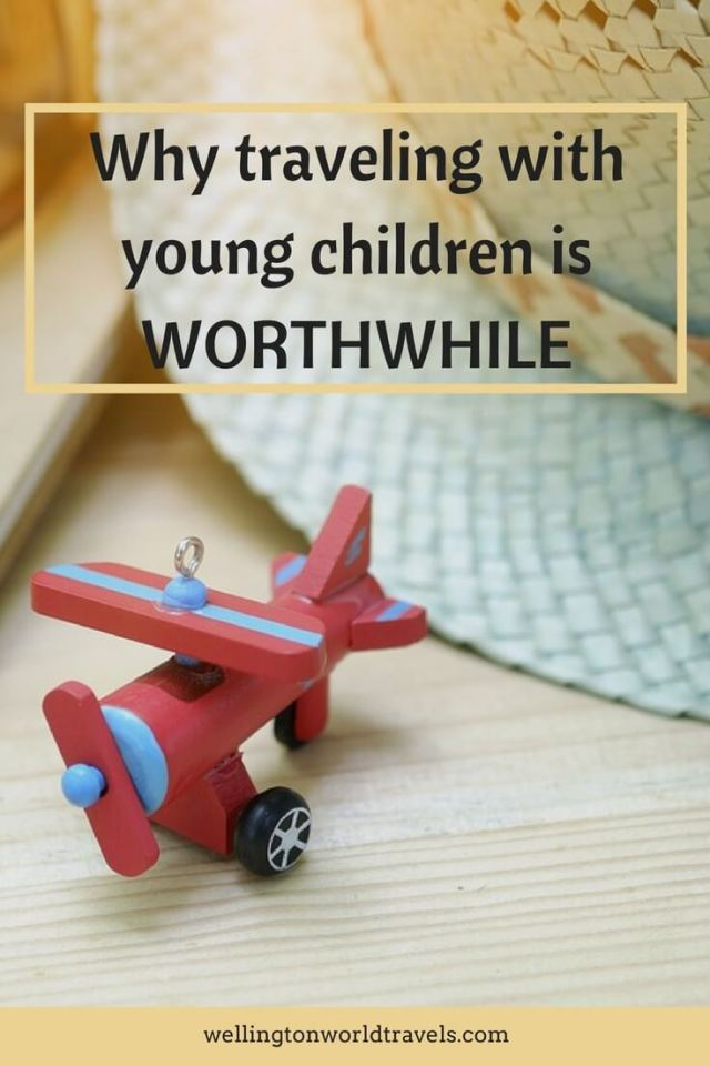 Why Traveling with Young Children is Worthwhile - Wellington World Travels   traveling with kids around the world #familytravel #travelwithkids