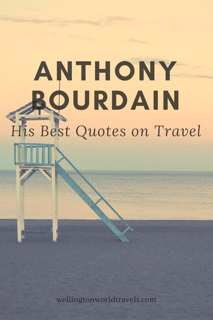 Remembering Anthony Bourdain: Some of His Best Quotes on Travel - Wellington World Travels #travel #travelquote