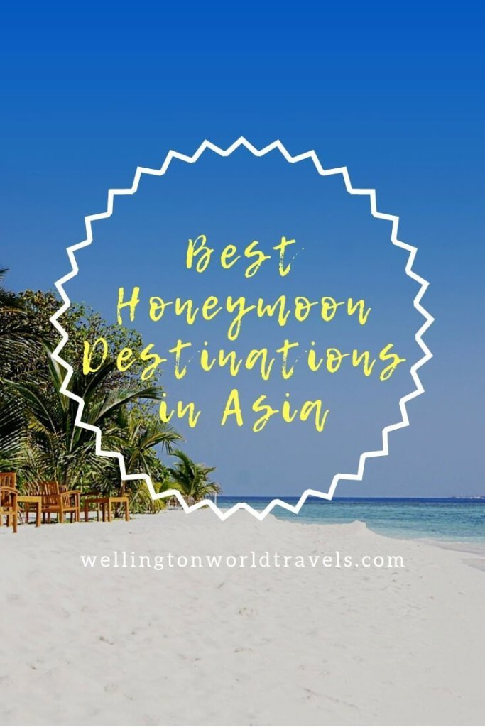 Best Honeymoon Destinations in Asia - Wellington World Travels | Travel guide | Travel destination | travel bucket list ideas #honeymoondestinations