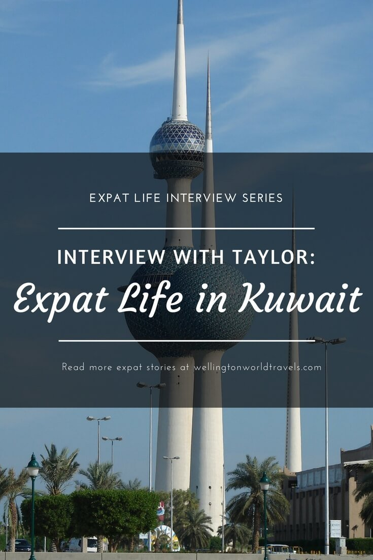 Interview with Taylor: Expat Life in Kuwait - Wellington World Travels | American expat living in Kuwait | expat life living abroad #KuwaitExpat #expat #expatlife
