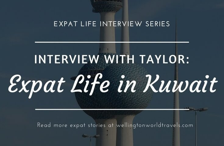 Interview with Taylor: Expat Life in Kuwait - Wellington World Travels   American expat living in Kuwait   expat life living abroad #KuwaitExpat #expat #expatlife
