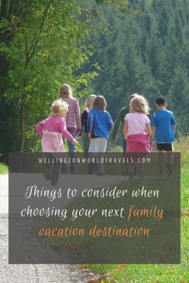 Things to Consider When Choosing Your Next Family Vacation Destination - Wellington World Travels | family travel planning