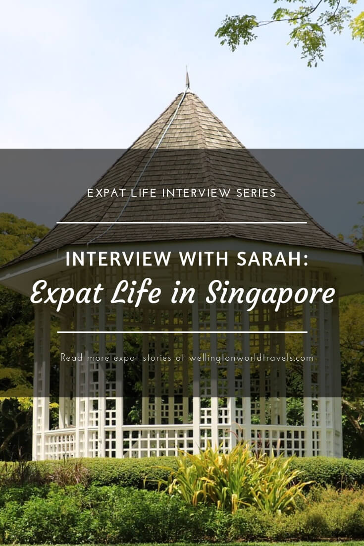 Interview with Sarah: Expat Life in Singapore - Wellington World Travels | Singapore expat | expat life experience | expat life living abroad #expatadvice #expattips