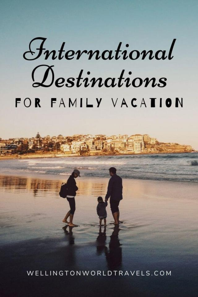 International Destinations Perfect for a Joy-Filled Family Vacation - Wellington World Travels   family-friendly destinations    family vacation    family holidays #familytravel #travelwithkids