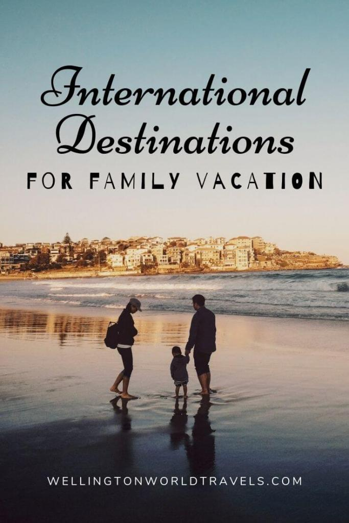 International Destinations Perfect for a Joy-Filled Family Vacation - Wellington World Travels | family-friendly destinations || family vacation || family holidays #familytravel #travelwithkids