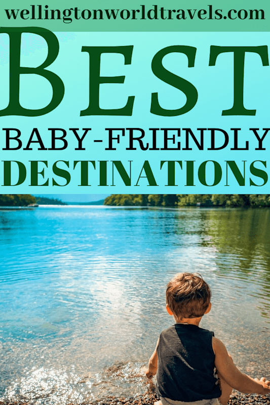 Best Baby-friendly Destinations - Wellington World Travels | child-friendly destination | family-friendly destinations #familytravels #travelwithkids