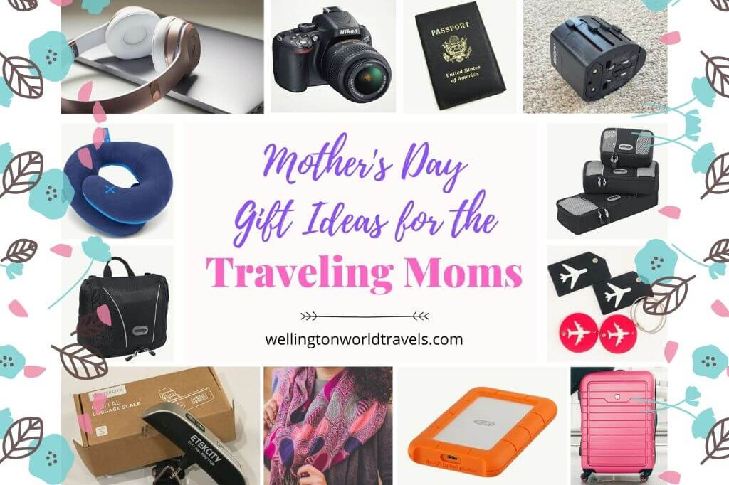 Mother's Day Gift Ideas for Moms Who Love To Travel - Wellington World Travels