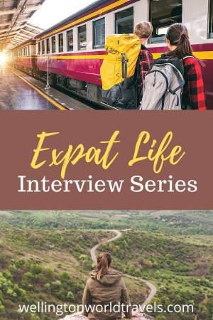 Expat Life Interview Series - Wellington World Travels