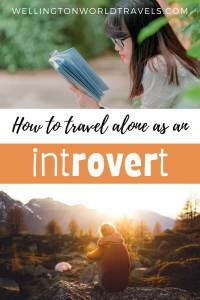 Traveling As An Introvert: How to Travel Alone If You Are An Introvert - Wellington World Travels
