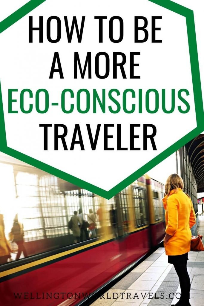 5 Ways to Become an Eco-conscious Traveler - Wellington World Travels