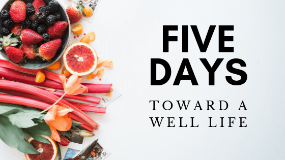 5 Days to a Well Life