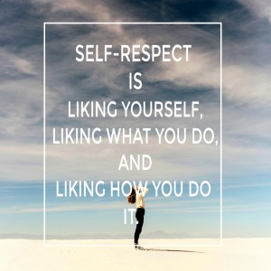 Self respect is liking yourself