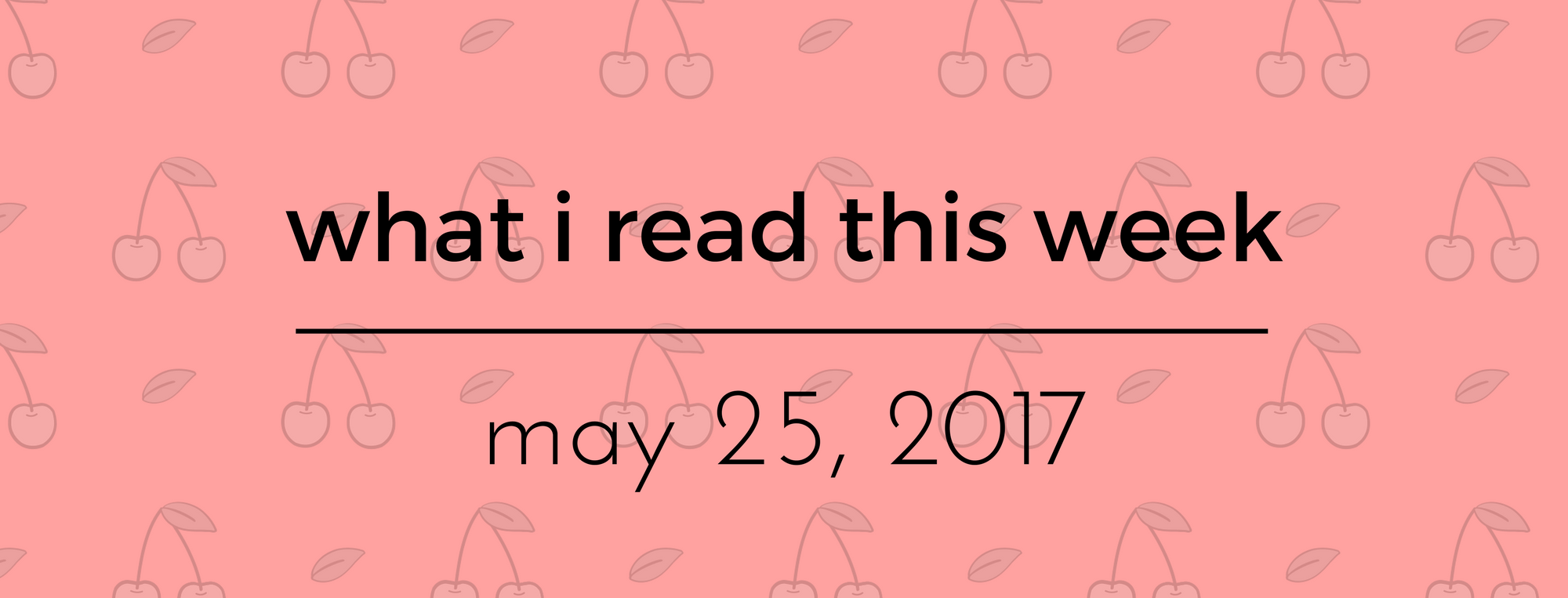 WIRTW Weekly Roundup – May 25, 2017!
