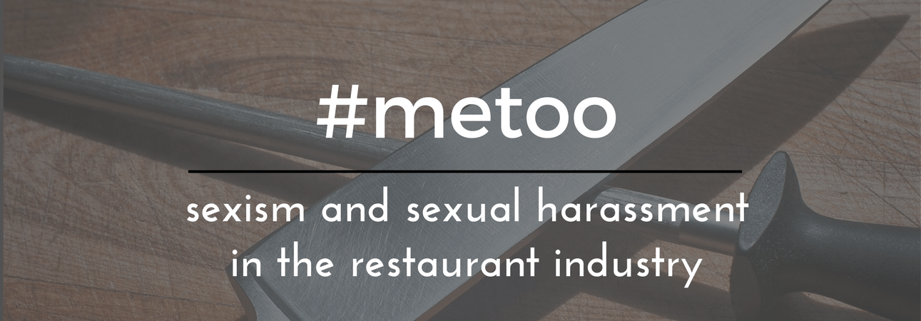 #MeToo: Sexism and Sexual Harassment in the Restaurant Industry