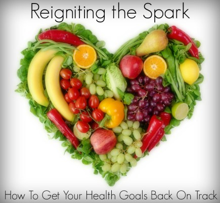 Reigniting The Spark: How To Get Your Health Goals Back on Track