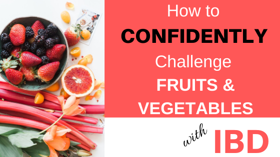 How To Challenge Fruits and Vegetables with IBD