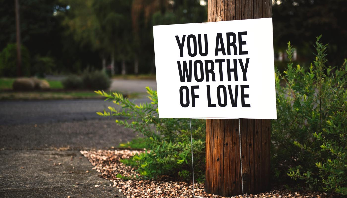 Learn to Accept and Value Yourself. You are worthy of love.