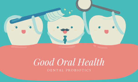Good Oral Health with Dental Probiotics
