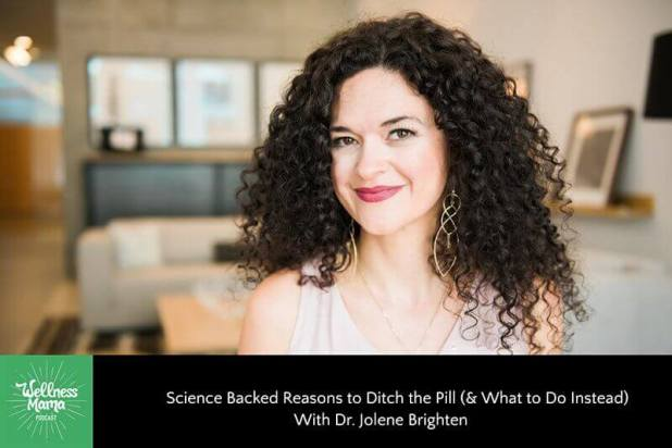 Science Backed Reasons to Ditch the Pill (& What to Do Instead) with Dr. Jolene Brighten