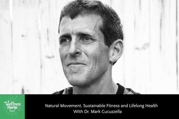 Natural Movement, Sustainable Fitness and Lifelong Health with Dr. Mark Cucuzzella