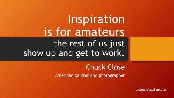 Inspiration+is+for+amateurs_chuck+close+quote
