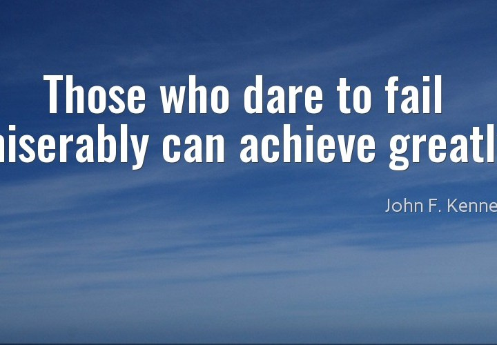Those who dare to fail miserably