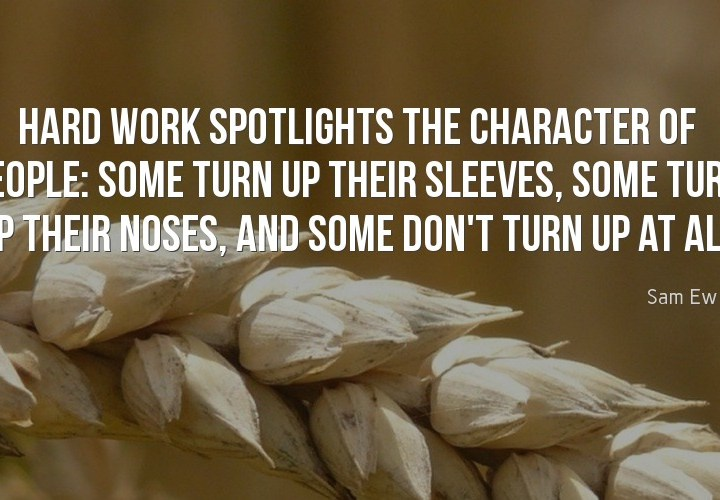 Hard work spotlights the character of people