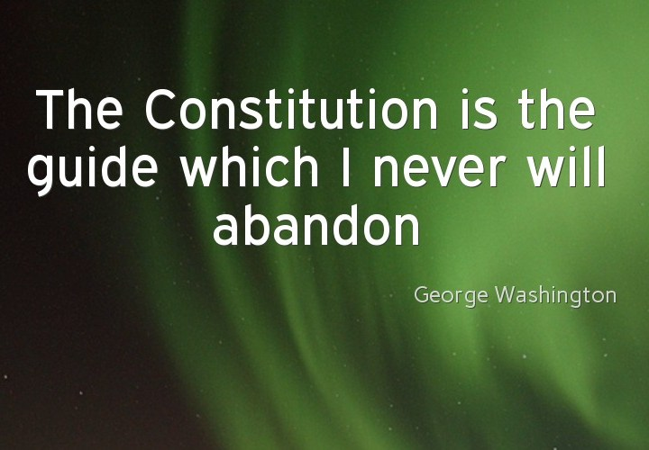 The constitution is the guide which I will never abandon