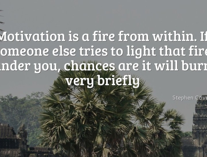 Motivation is a fire from within