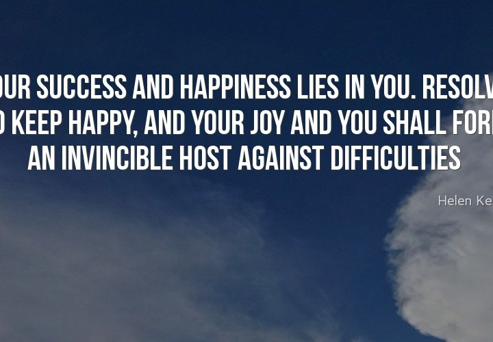 Your success and happiness lies in you