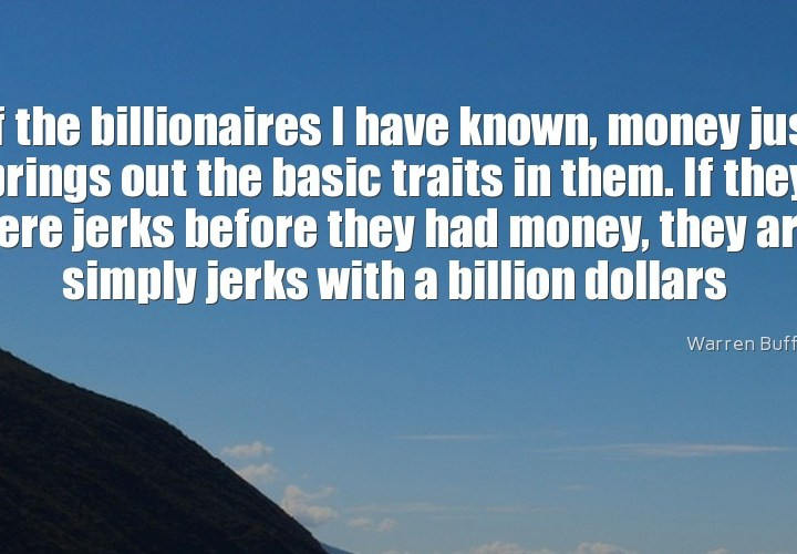 Of the billionaires I have known
