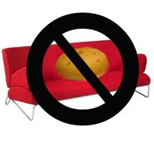 no couch potatos