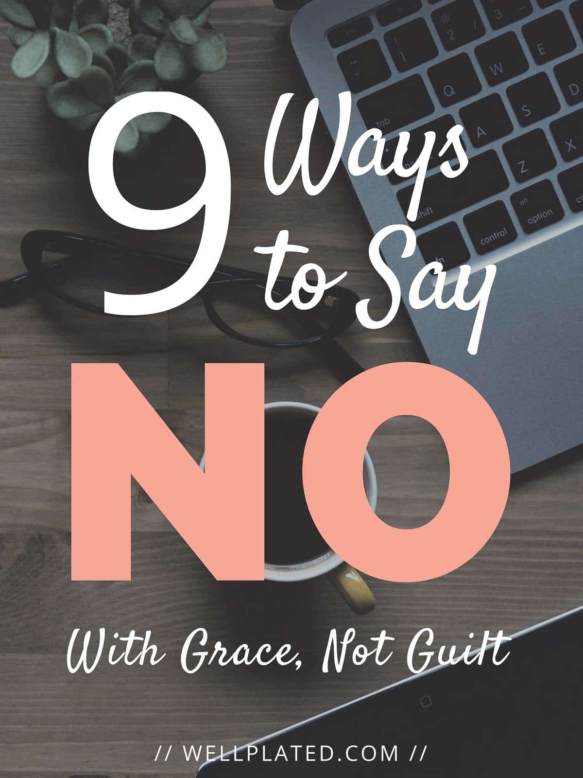 How to Say No - 9 Ways to Say No Without Feeling Guilty | wellplated.com @wellplated