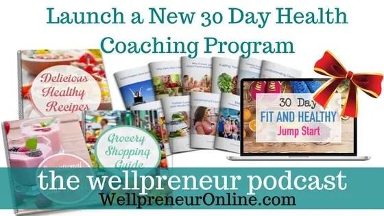 Wellpreneur: Launch a New 30 Day Health Coaching Program